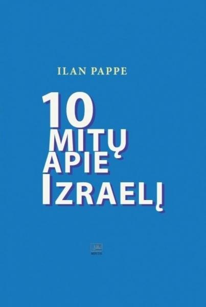 Ilan Pappe. 10 mitų apie Izraelį