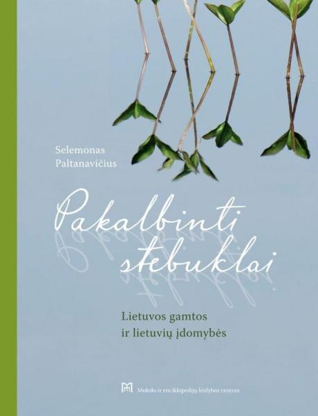 Pakalbinti stebuklai. Lietuvos gamtos ir lietuvių įdomybės