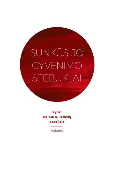 Sunkūs jo gyvenimo stebuklai: Vyras XX–XXI a. lietuvių poezijoje